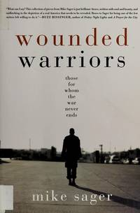Wounded Warriors; Those For Whom the War Never Ends