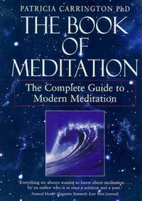 The Book of Meditation: The Complete Guide to Modern Meditation
