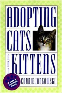 ADOPTING CATS AND KITTENS: A Care and Training Guide