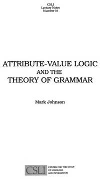 Attribute-Value Logic and The Theory Of Grammar