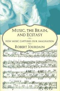 Music, the Brain, and Ecstasy: How Music Captures Our Imagination by  Robert Jourdain - Paperback - 1997-03-01 - from Text Exchange (SKU: LO-413)