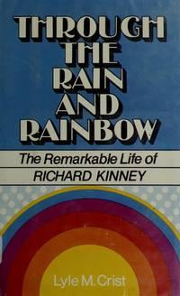 Through the Rain and Rainbow : The Remarkable Life of Richard Kinnery