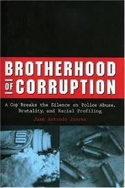 Brotherhood of Corruption: A Cop Breaks the Silence on Police Abuse, Brutality, and Racial Profiling by  Juan Antonio Juarez - Hardcover - from Lyric Vibes and Biblio.com