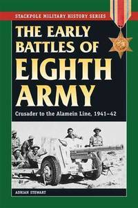 Early Battles of the Eighth Army: Crusader to the Alamein Line, 1941-42 (Stackpole Military...