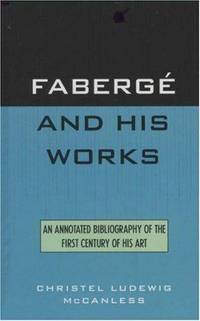 Faberge and His Works An Annotated Bibliography of the First Century of  His Art