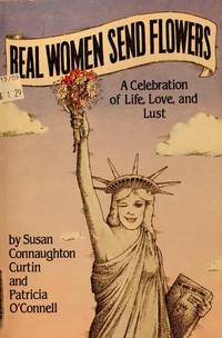 Real Women Send Flowers: A Celebration of Life, Love, and Lust