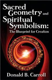 SACRED GEOMETRY AND SPIRITUAL SYMBOLISM: The Blueprint For Creation