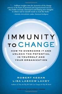 Immunity to Change: How to Overcome It and Unlock the Potential in Yourself and Your Organization...
