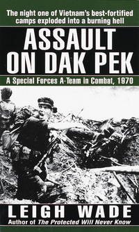Assault on Dak Pek: A Special Forces A-Team in Combat, 1970