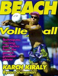 Beach Volleyball: Techniques, Training, and Tactics from the Games Greatest Player.