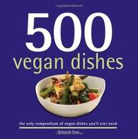 500 Vegan Dishes: The Only Compendium of Vegan Dishes You'll Ever Need (500 Cooking...