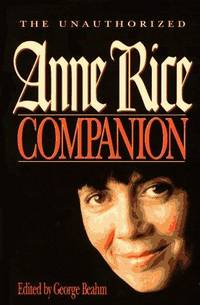 THE UNAUTHORIZED Anne Rice COMPANION. by  GEORGE - ed by: BEAHM - Paperback - US,8vo wraps,p/b original,1st edn. - from R. J. A. PAXTON-DENNY. (SKU: rja1886)