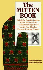 The Mitten Book   Delightful Swedish Country Mitten Patterns with  Traditional Designs to Use for All Your Hand or Machine Knitting Projects