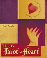 Taking the Tarot to Heart: Fun & Creative Ways to Improve Your Love Life