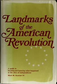 Landmarks of the American Revolution A guide to locating and knowing what happened at the sites of Independence