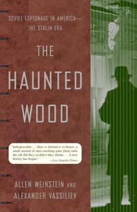 The Haunted Wood: Soviet Espionage in America--The Stalin Era (Modern Library Paperbacks) by Allen Weinstein; Alexander Vassiliev - Paperback - 2000-03-14 - from Ergodebooks (SKU: SONG0375755365)
