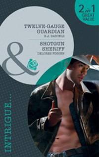 Twelve-Gauge Guardian/Shotgun Sheriff (Mills & Boon Intrigue)