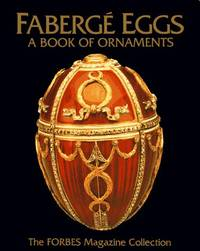 Faberge Eggs: A Book of Ornaments: The Forbes Magazine Collection