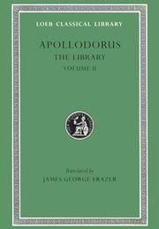 Apollodorus: The Library, Vol. 2: Book 3.10-16 / Epitome (Loeb Classical Library, No. 122)...
