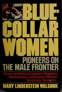 Blue-collar women: Pioneers on the male frontier