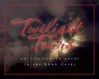Twilight Tours: The Illustrated Guide to the Real Forks