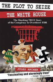 image of The Plot to Seize the White House: The Shocking True Story of the Conspiracy to Overthrow FDR