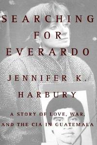 Searching for Everardo A Story of Love, War, and the CIA in Guatemala by  Jennifer K Harbury - First Edition - 1997 - from Ed Conroy Bookseller and Biblio.com