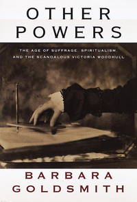 Other Powers: The Age of Suffrage, Spiritualism, and The Scandalous Victoria Woodhull by  Barbara Goldsmith - First Edition - 1998 - from after-words bookstore and Biblio.com