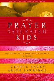 Prayer-Saturated Kids [Paperback] Sacks, Cheryl and Lawrence, Arlyn