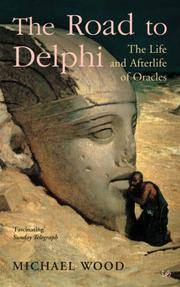 image of The Road To Delphi  The Life and Afterlife of Oracles