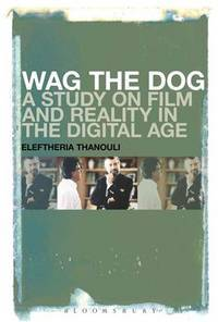 Wag the dog; a study on film and reality in the digital age.