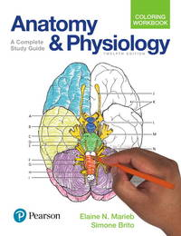 Anatomy and Physiology Coloring Workbook: A Complete Study Guide (12th Edition) by  Simone Marieb Elaine N.; Brito - Paperback - 2017-01 - from EH BOOKSTORE (SKU: 159)