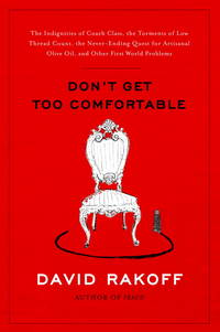 Don't Get Too Comfortable: The Indignities of Coach Class, The Torments of Low Thread Count,...