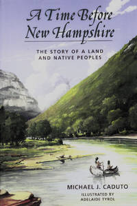 A Time before New Hampshire:  The Story of a Land and Native Peoples by Caduto, Michael J - 2004