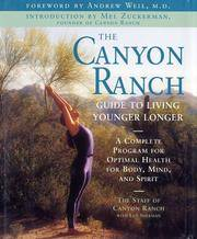 The Canyon Ranch Guide to Living Younger Longer: A Complete Program for Optimal Health for Body, Mind, and Spirit Weil, Andrew; Sherman, Len and Canyon Ranch