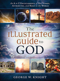 The Illustrated Guide to God: An A to Z Encyclopedia of His Names, Attributes, and Role in the World