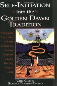 SELF-INITIATION INTO THE GOLDEN DAWN: A Complete Curriculum Of Study...