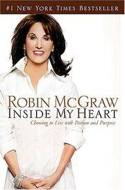 Inside My Heart: Choosing to Live with Passion and Purpose by  Robin McGraw - Hardcover - from Ambis Enterprises LLC and Biblio.com