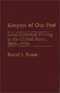 Keepers of Our Past : Local Historical Writing in the United States, 1820s-1930s
