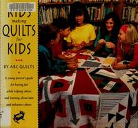Kids Making Quilts For Kids : A young person's guide for having fun while  helping others and learning about AIDS and substance abuse by ABC Quilts - Paperback - First Printing - 1992 - from Novel Ideas Books (SKU: 151964)