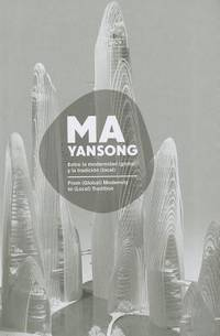 MA YANSONG: From (Global) Modernity to (Local) Tradition / Entre la modernidad (global) y la...