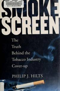 SMOKE SCREEN. The Truth Behind The Tobacco Industry Cover-Up.