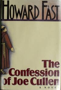Confession of Joe Cullen, The by  Howard Fast  - First Edition  - 1989  - from BobPrudhomme, Relentless Bookfinder (SKU: 4573)