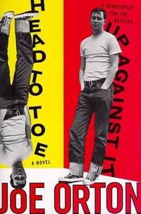 Head To Toe: A Novel & Up Against It: A Screenplay For The Beatles