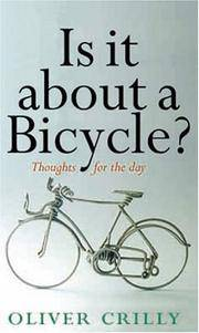 Is it about a bicycle?: thoughts for the day / Oliver Crilly by  Oliver Crilly - First Edition - 2003 - from MW Books Ltd. (SKU: 322656)