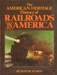 The American Heritage History of Railroads in America by  Oliver Jensen - Hardcover - from Wonder Book (SKU: H12F-00758)
