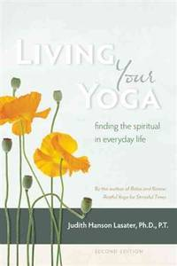 LIVING YOUR YOGA: Finding The Spiritual In Everyday Life (2nd edition)