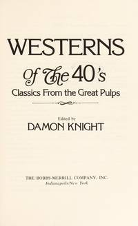 image of Westerns of the 40's; Classics from the Great Pulps (Contributor Tom W. Blackburn--Deadman's Derringers; Tom W. Blackburn--Flatwheel Draws the Line; Frank Bonham--Good-By, Mimbres Kid; Walt Coburn--Line Camp Terror; Cliff Farrell--Boss of Buckskin Empire; Bennett Foster--Col. Colt Buys a Border Herd; Murray Leinster--By the Guns Forgot; Murray Leinster--Hell Trail Pilgrim; Murray Leinster--Teetotal and the Six-Gun Spirits; John D. MacDonald--Corpse Rides at Dawn; Roy M. O'Mara--Bearhide's Moonshine War; Roy M. O'Mara--Crazy Springs' Write-In Vote; Tom Roan--Gun-Devil of Red God Desert; James Shaffer--Long Arm of the Law; Clifford D. Simak--Trail City's Hot-Lead Crusaders; Charles W. Tyler--Parson of Owlhoot Junction.)