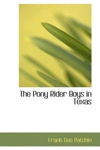 The Pony Rider Boys in Texas: Or- The Veiled Riddle of the Plains by Frank Gee Patchin - Paperback - 2007-07-09 - from Ergodebooks (SKU: DADAX1434635368)