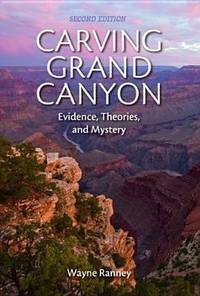 Carving Grand Canyon Evidence, Theories, and Mystery, Second Edition